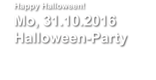 Happy Halloween! Mo, 31.10.2016 Halloween-Party